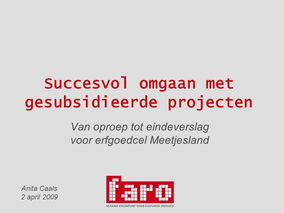 Succesvol omgaan met gesubsidieerde projecten Van oproep tot eindeverslag voor erfgoedcel Meetjesland Anita Caals 2 april 2009