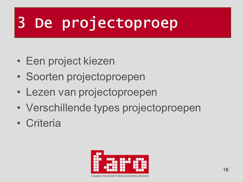 16 3 De projectoproep •Een project kiezen •Soorten projectoproepen •Lezen van projectoproepen •Verschillende types projectoproepen •Criteria