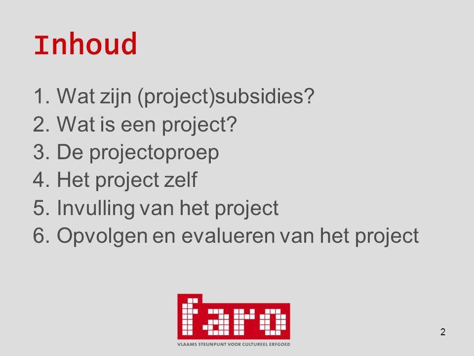 2 Inhoud 1.Wat zijn (project)subsidies. 2.Wat is een project.
