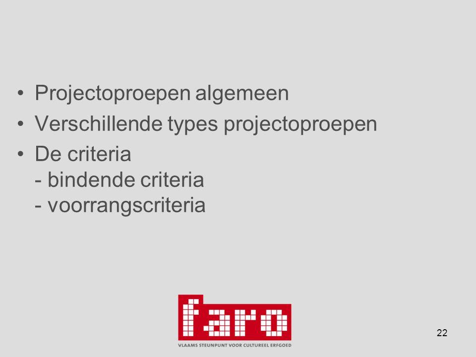 22 •Projectoproepen algemeen •Verschillende types projectoproepen •De criteria - bindende criteria - voorrangscriteria