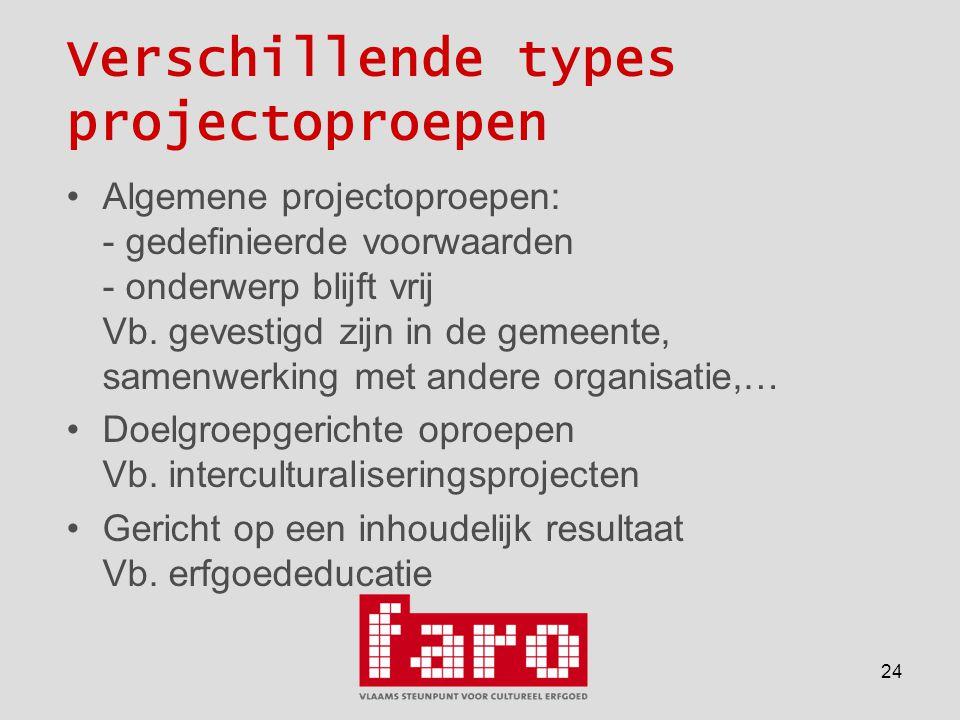 24 Verschillende types projectoproepen •Algemene projectoproepen: - gedefinieerde voorwaarden - onderwerp blijft vrij Vb.