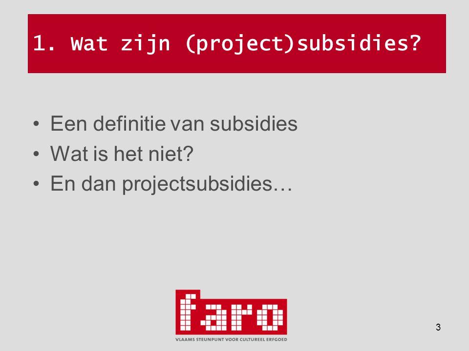 3 1. Wat zijn (project)subsidies. •Een definitie van subsidies •Wat is het niet.