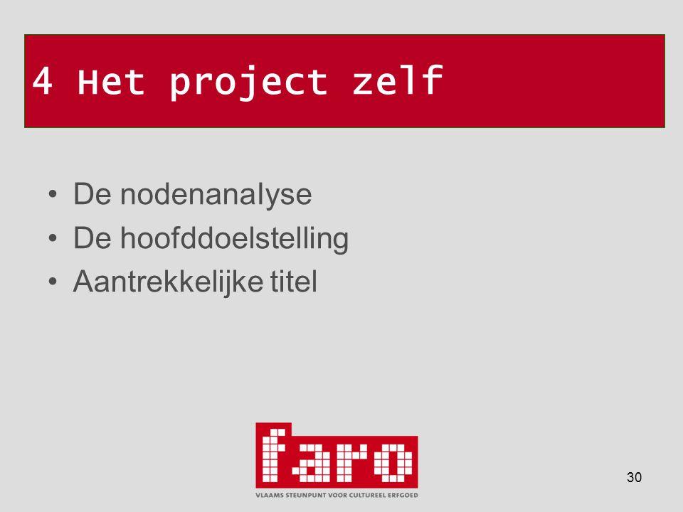 30 4 Het project zelf •De nodenanaIyse •De hoofddoelstelling •Aantrekkelijke titel