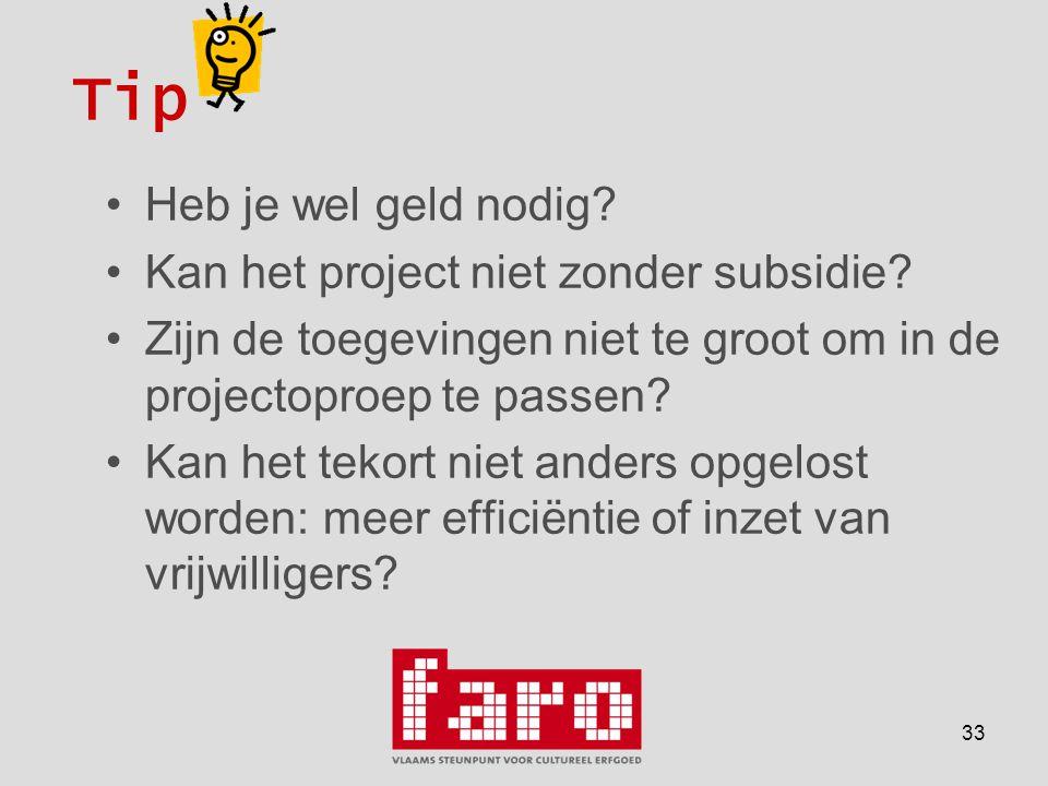33 Tip •Heb je wel geld nodig. •Kan het project niet zonder subsidie.