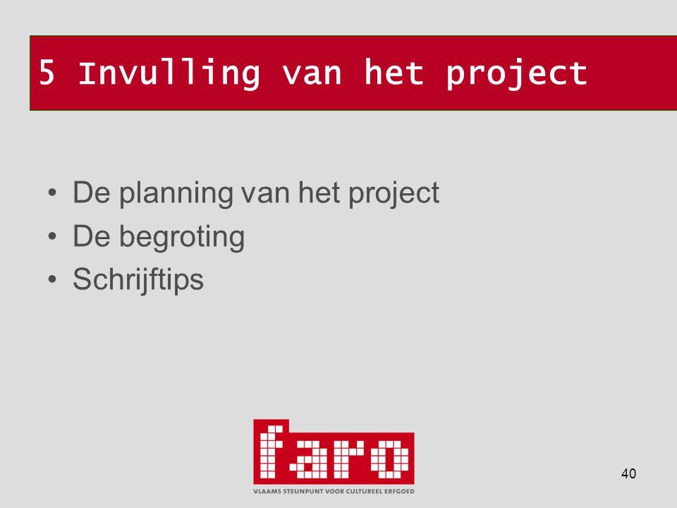 40 5 Invulling van het project •De planning van het project •De begroting •Schrijftips
