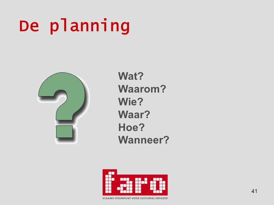 41 De planning Wat Waarom Wie Waar Hoe Wanneer