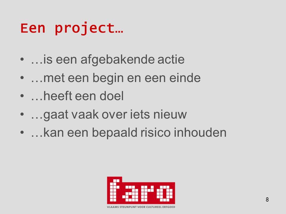 8 Een project… •…is een afgebakende actie •…met een begin en een einde •…heeft een doel •…gaat vaak over iets nieuw •…kan een bepaald risico inhouden