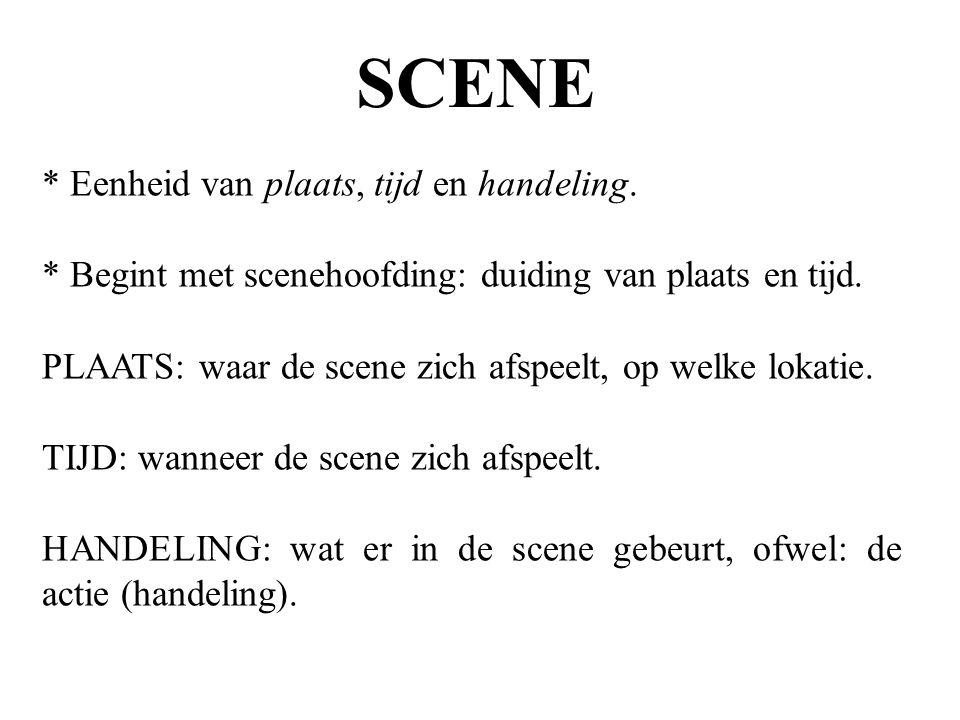 * Eenheid van plaats, tijd en handeling. * Begint met scenehoofding: duiding van plaats en tijd.