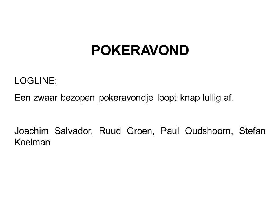 POKERAVOND LOGLINE: Een zwaar bezopen pokeravondje loopt knap lullig af.