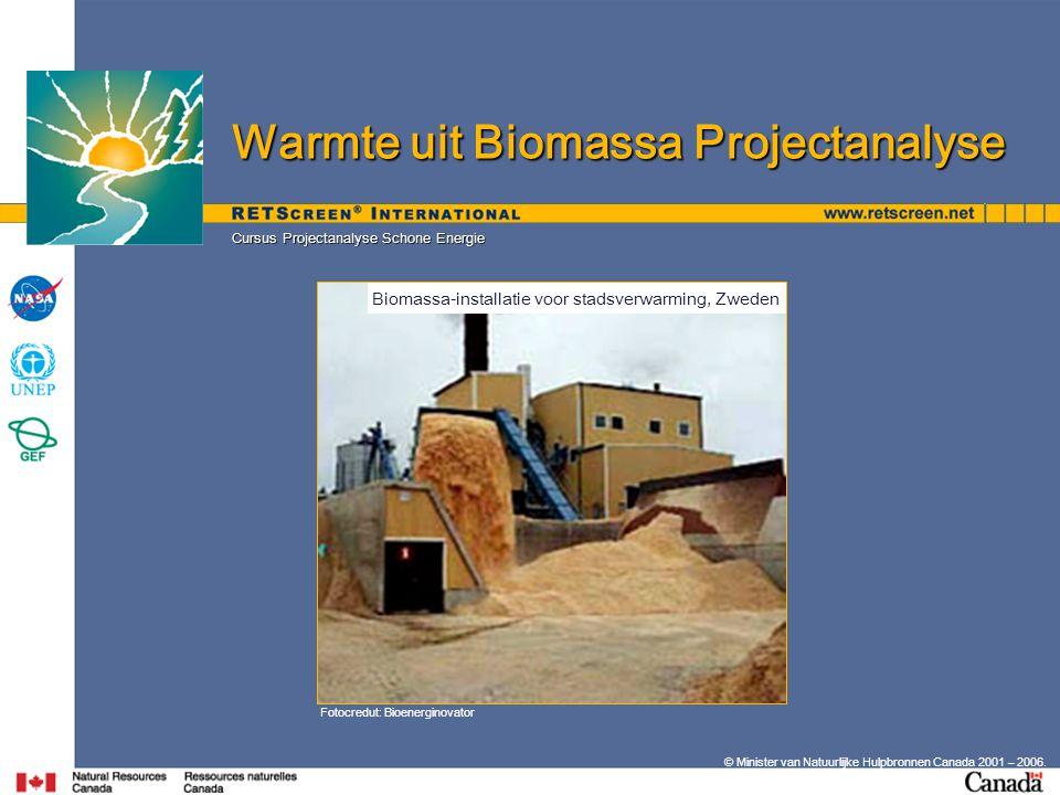© Minister van Natuurlijke Hulpbronnen Canada 2001 – 2006. Cursus Projectanalyse Schone Energie Fotocredut: Bioenerginovator Warmte uit Biomassa Proje