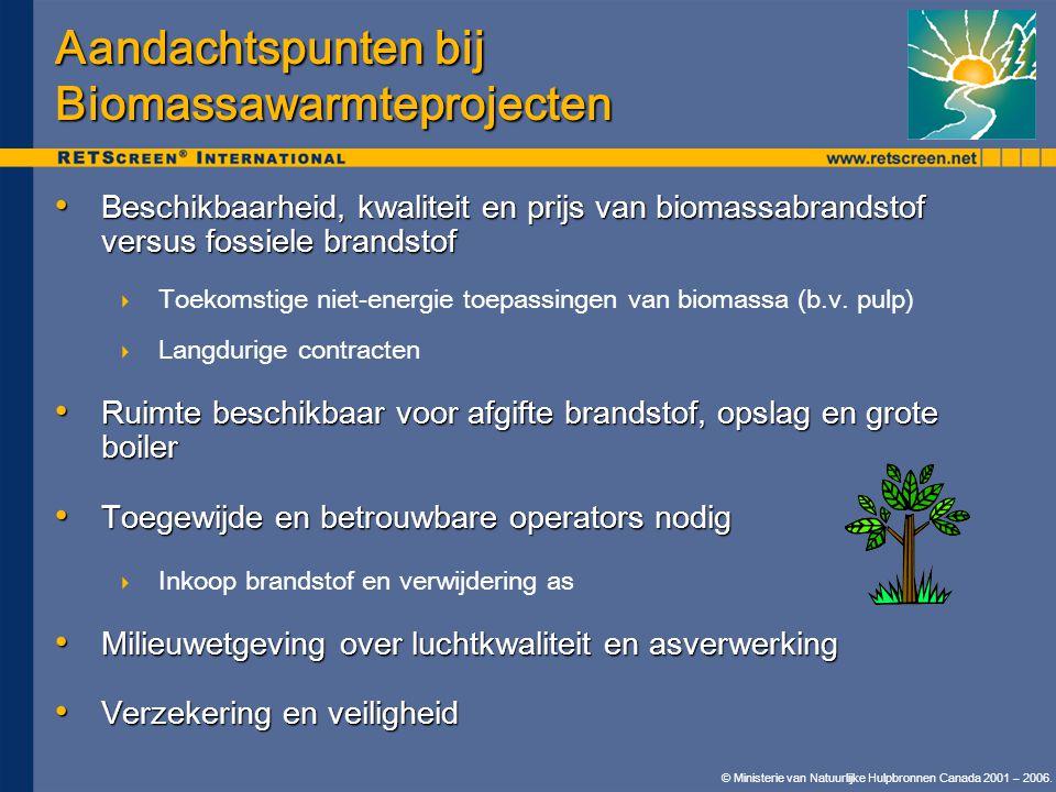 © Ministerie van Natuurlijke Hulpbronnen Canada 2001 – 2006. Aandachtspunten bij Biomassawarmteprojecten • Beschikbaarheid, kwaliteit en prijs van bio