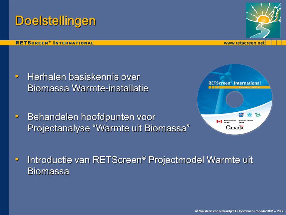 © Ministerie van Natuurlijke Hulpbronnen Canada 2001 – 2006. Doelstellingen • Herhalen basiskennis over Biomassa Warmte-installatie • Behandelen hoofd