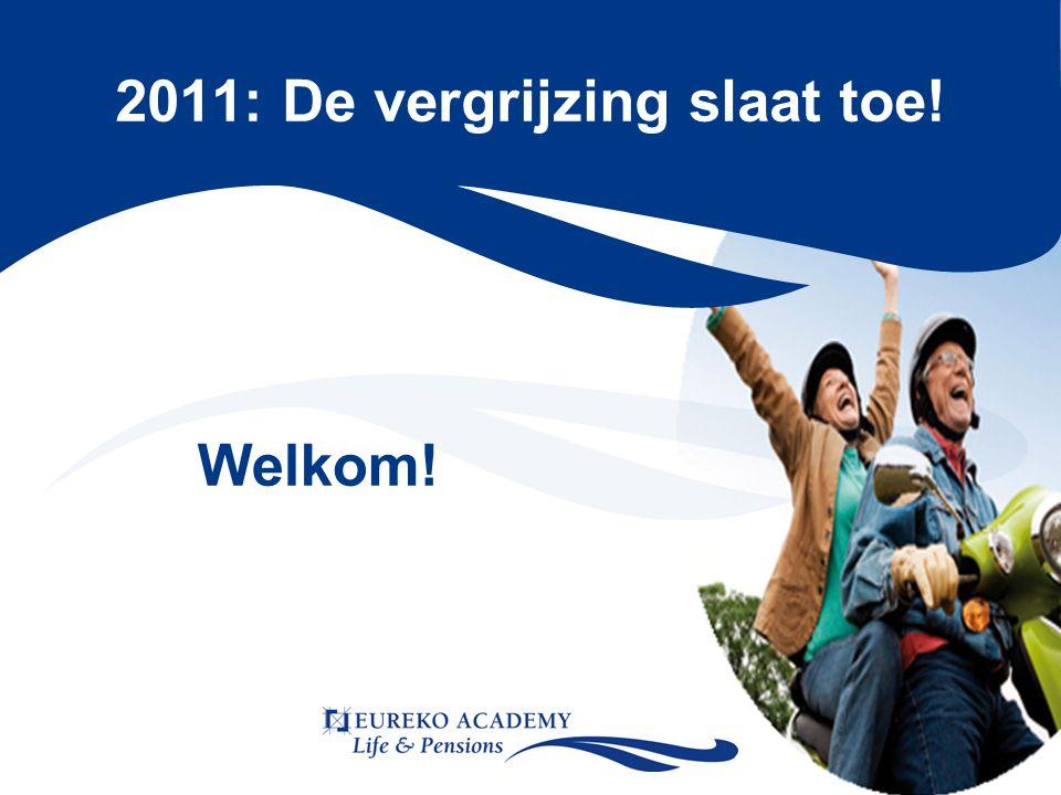 2011: De vergrijzing slaat toe! Welkom!