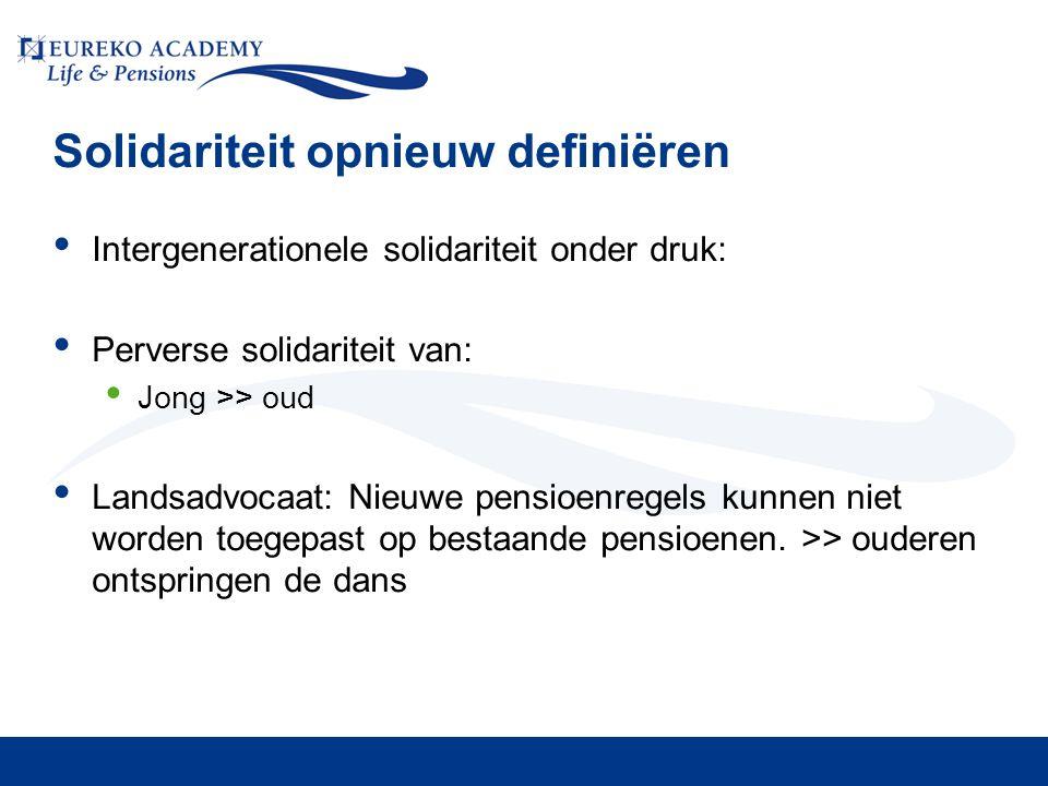 Solidariteit opnieuw definiëren • Intergenerationele solidariteit onder druk: • Perverse solidariteit van: • Jong >> oud • Landsadvocaat: Nieuwe pensioenregels kunnen niet worden toegepast op bestaande pensioenen.