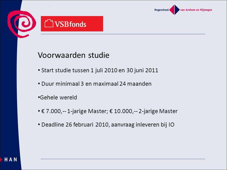 Voorwaarden studie • Start studie tussen 1 juli 2010 en 30 juni 2011 • Duur minimaal 3 en maximaal 24 maanden • Gehele wereld • € 7.000,-- 1-jarige Master; € 10.000,-- 2-jarige Master • Deadline 26 februari 2010, aanvraag inleveren bij IO