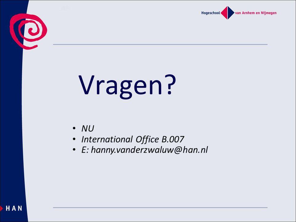 Vragen • NU • International Office B.007 • E: hanny.vanderzwaluw@han.nl