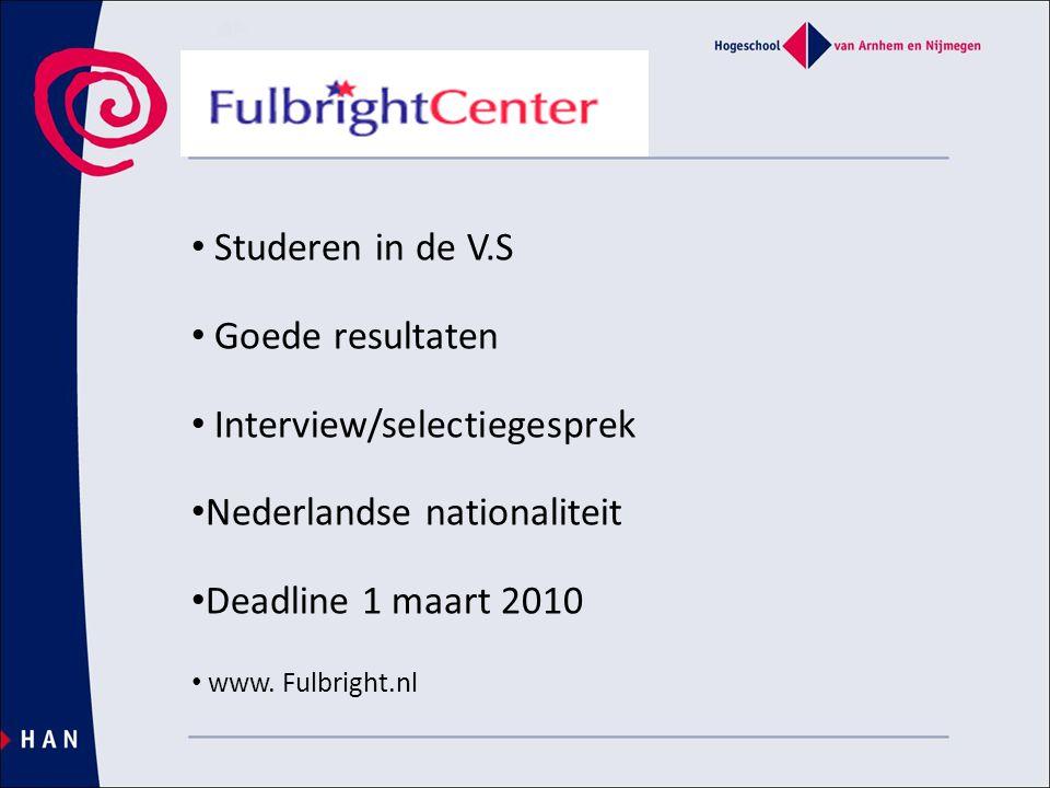 Fulbright Center • Studeren in de V.S • Goede resultaten • Interview/selectiegesprek • Nederlandse nationaliteit • Deadline 1 maart 2010 • www.