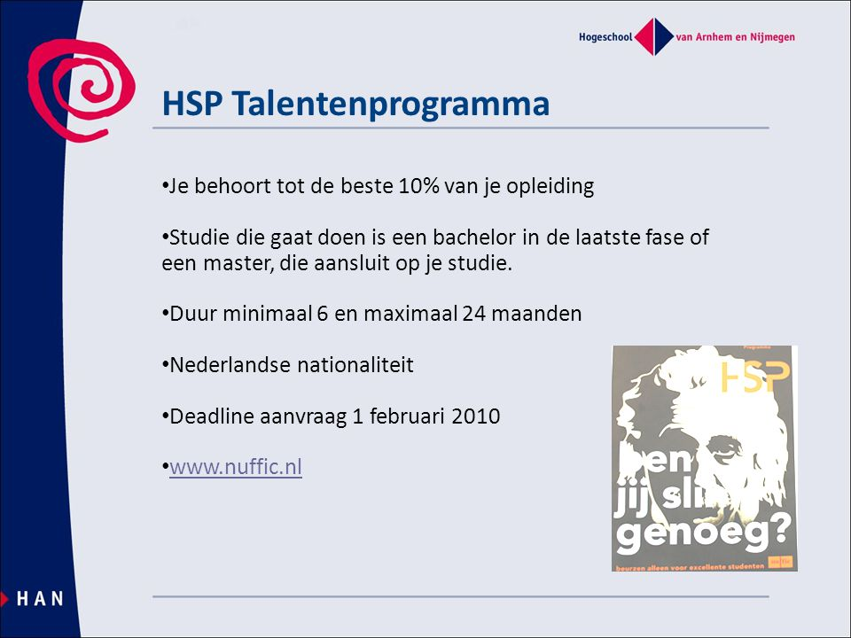 HSP Talentenprogramma • Je behoort tot de beste 10% van je opleiding • Studie die gaat doen is een bachelor in de laatste fase of een master, die aansluit op je studie.