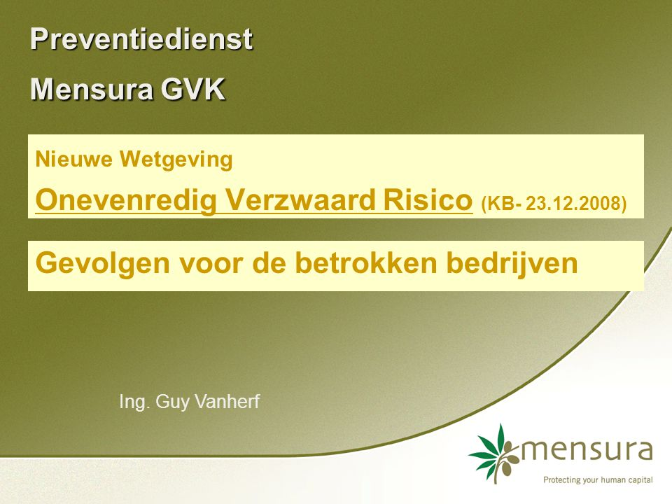 Preventiedienst Mensura GVK Nieuwe Wetgeving Onevenredig Verzwaard Risico (KB- 23.12.2008) Gevolgen voor de betrokken bedrijven Ing.
