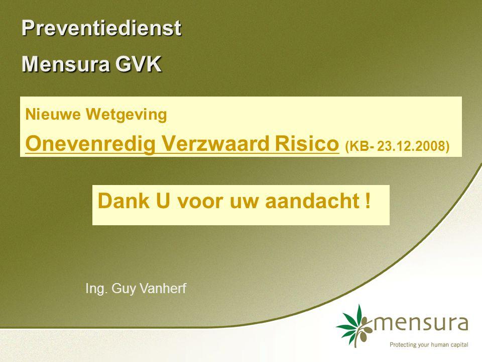 Preventiedienst Mensura GVK Nieuwe Wetgeving Onevenredig Verzwaard Risico (KB- 23.12.2008) Dank U voor uw aandacht .