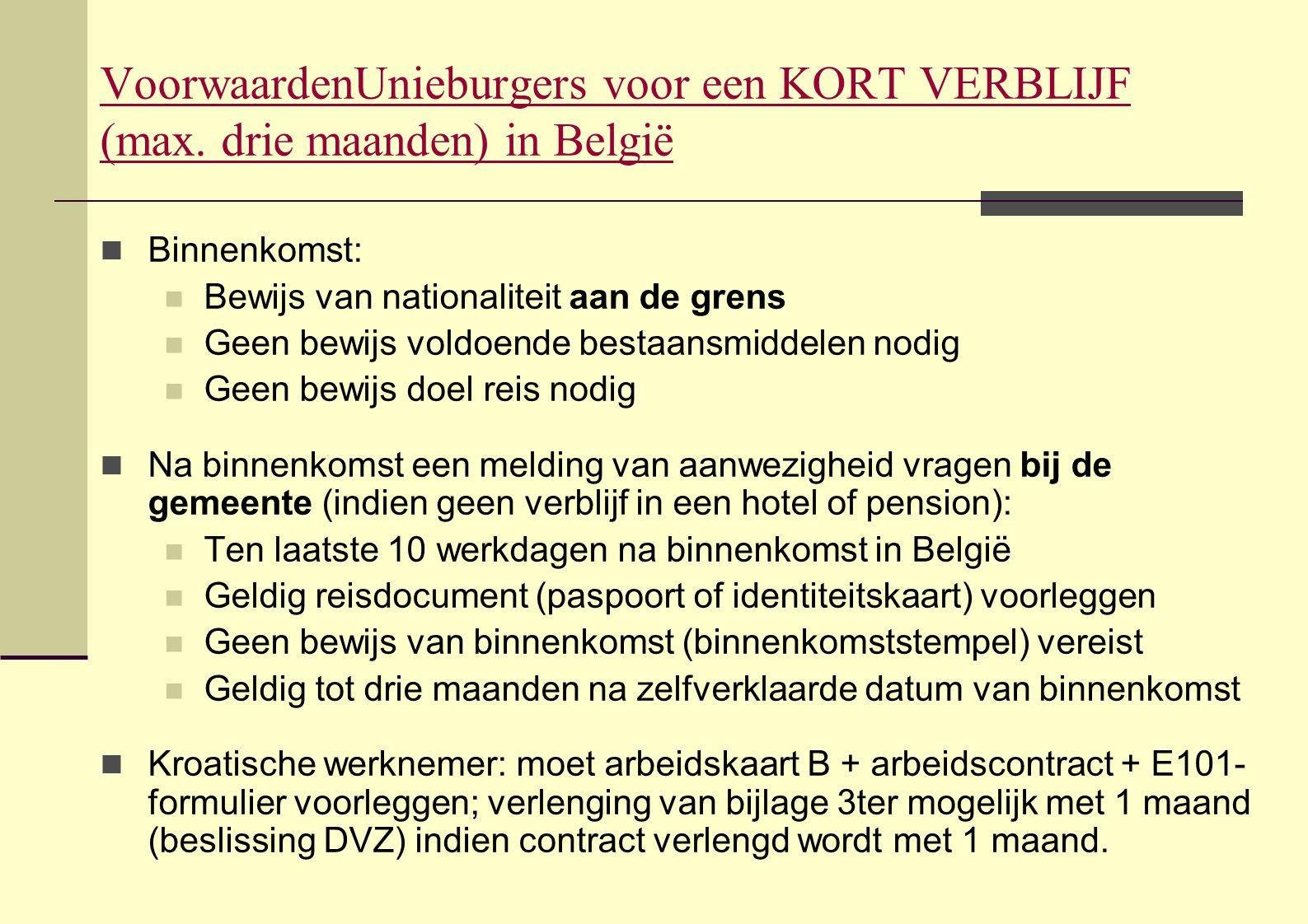  Binnenkomst:  Bewijs van nationaliteit aan de grens  Geen bewijs voldoende bestaansmiddelen nodig  Geen bewijs doel reis nodig  Na binnenkomst e