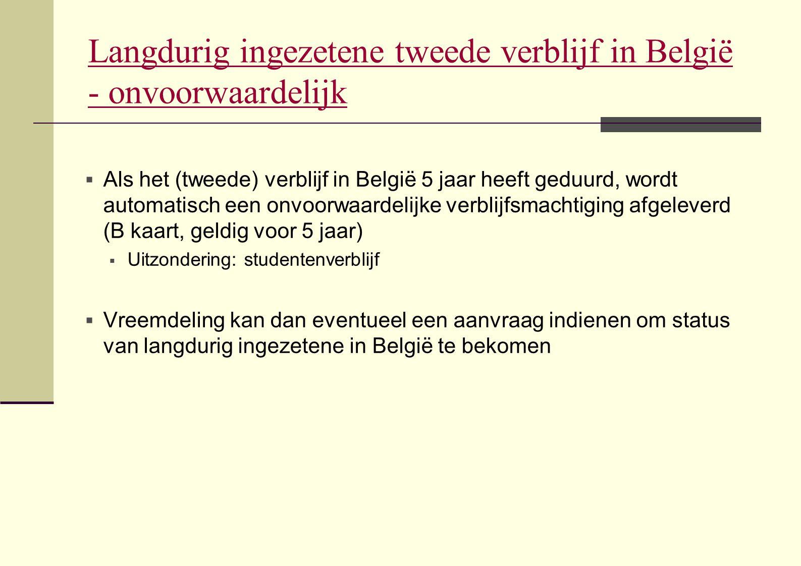 Langdurig ingezetene tweede verblijf in België - onvoorwaardelijk  Als het (tweede) verblijf in België 5 jaar heeft geduurd, wordt automatisch een on