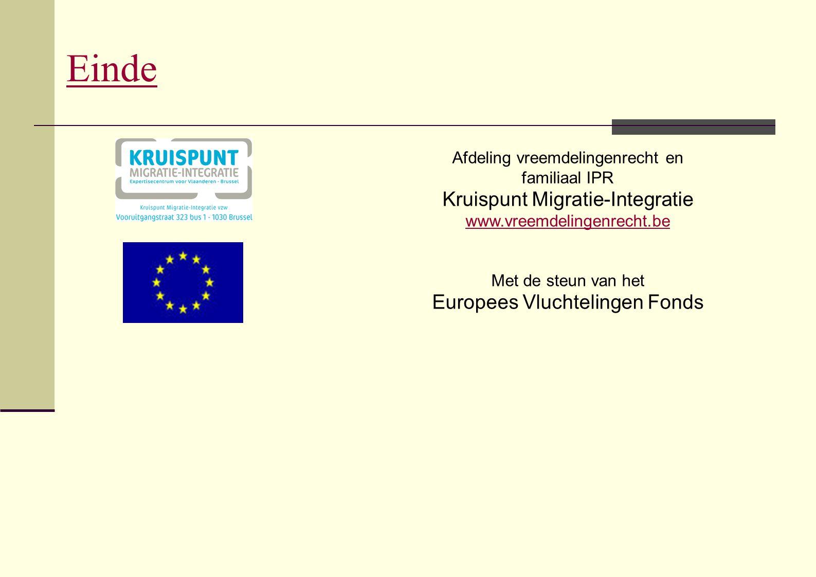 Einde Afdeling vreemdelingenrecht en familiaal IPR Kruispunt Migratie-Integratie www.vreemdelingenrecht.be Met de steun van het Europees Vluchtelingen