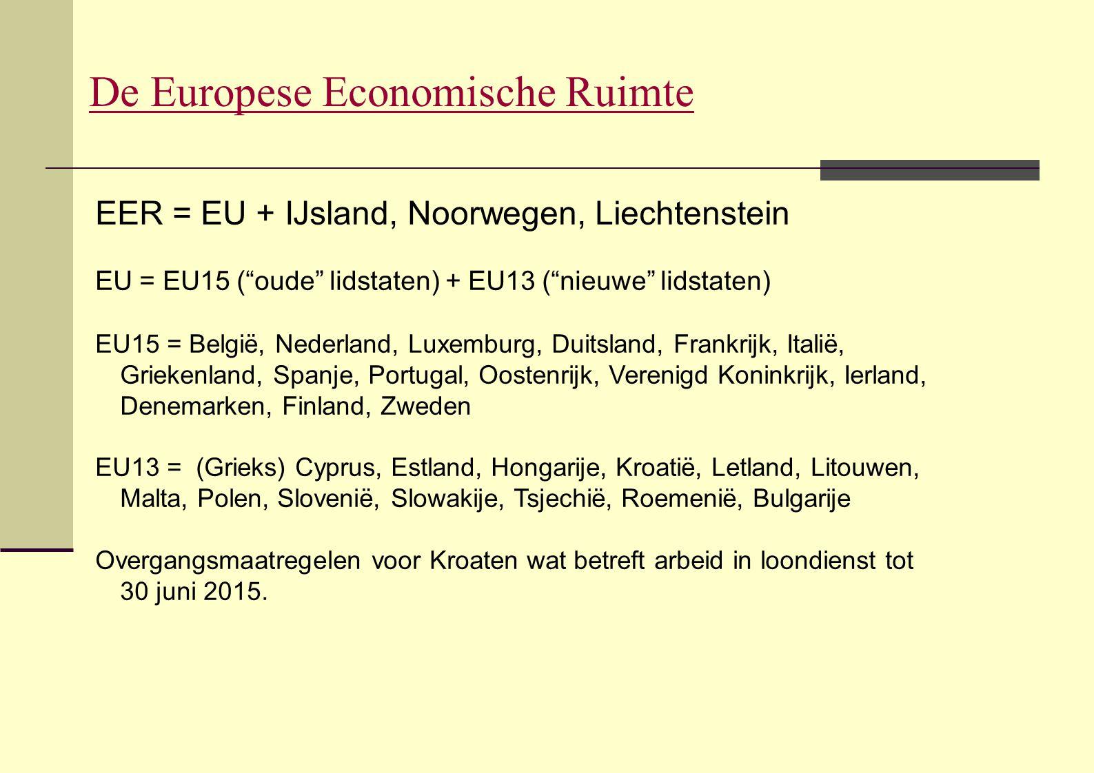 "De Europese Economische Ruimte EER = EU + IJsland, Noorwegen, Liechtenstein EU = EU15 (""oude"" lidstaten) + EU13 (""nieuwe"" lidstaten) EU15 = België, Ne"