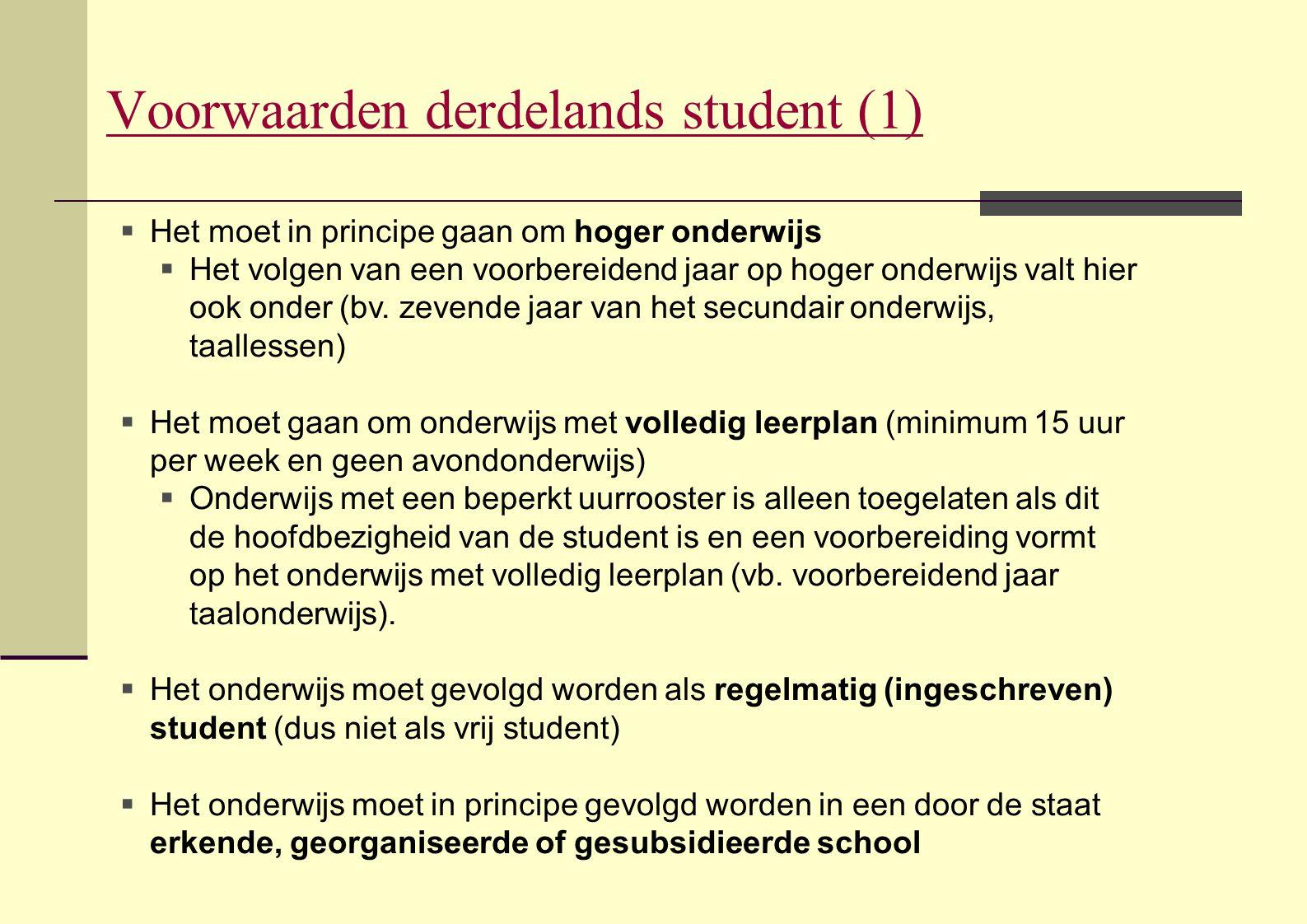 Voorwaarden derdelands student (1)  Het moet in principe gaan om hoger onderwijs  Het volgen van een voorbereidend jaar op hoger onderwijs valt hier