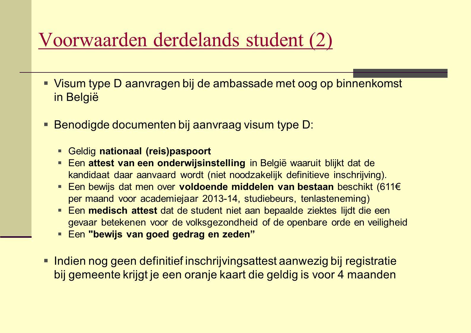 Voorwaarden derdelands student (2)  Visum type D aanvragen bij de ambassade met oog op binnenkomst in België  Benodigde documenten bij aanvraag visu
