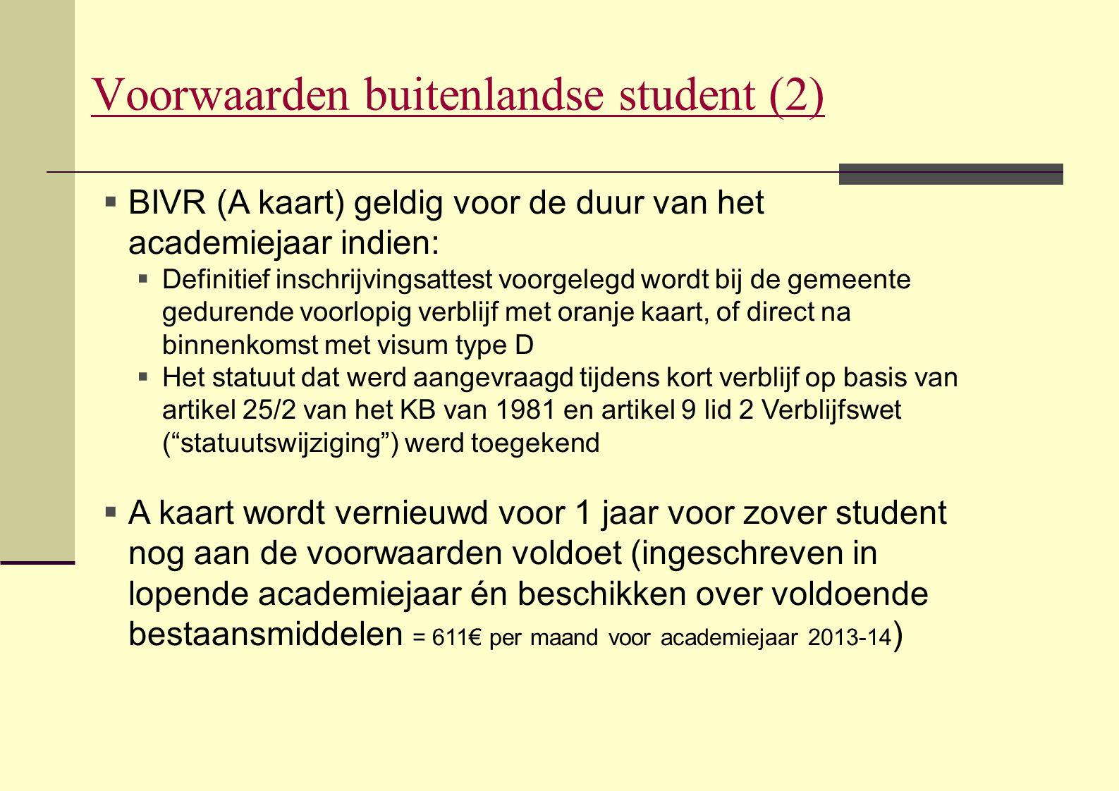 Voorwaarden buitenlandse student (2)  BIVR (A kaart) geldig voor de duur van het academiejaar indien:  Definitief inschrijvingsattest voorgelegd wor