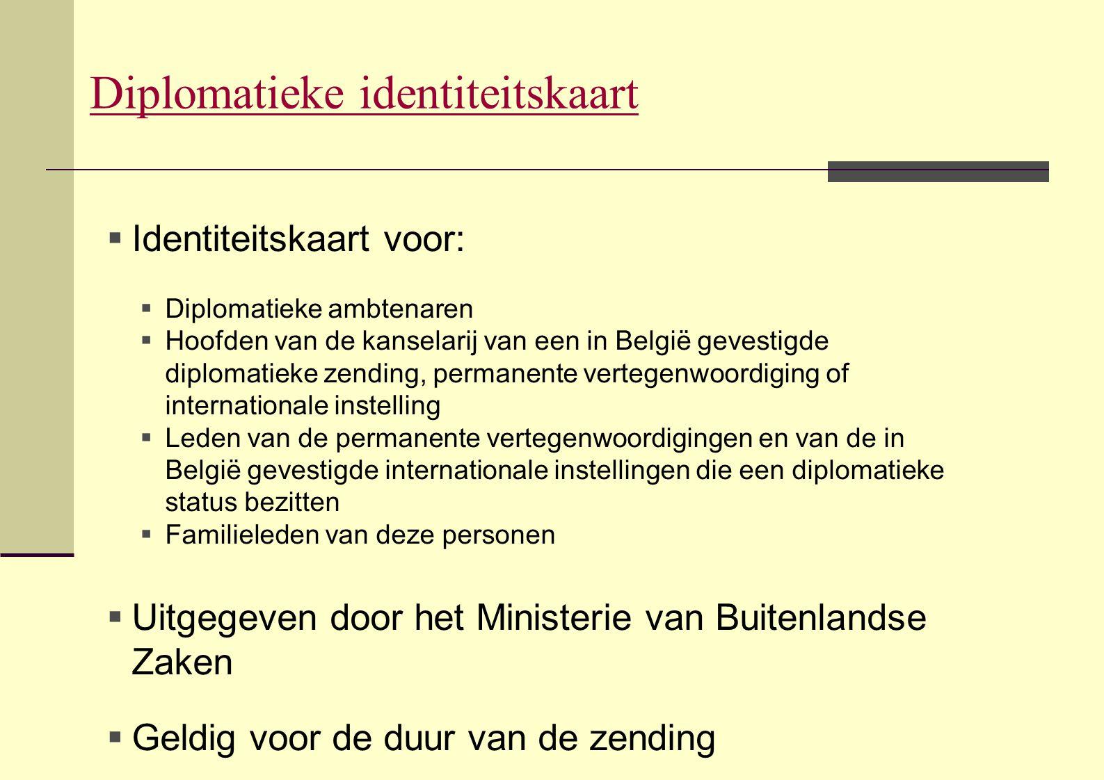  Identiteitskaart voor:  Diplomatieke ambtenaren  Hoofden van de kanselarij van een in België gevestigde diplomatieke zending, permanente vertegenw