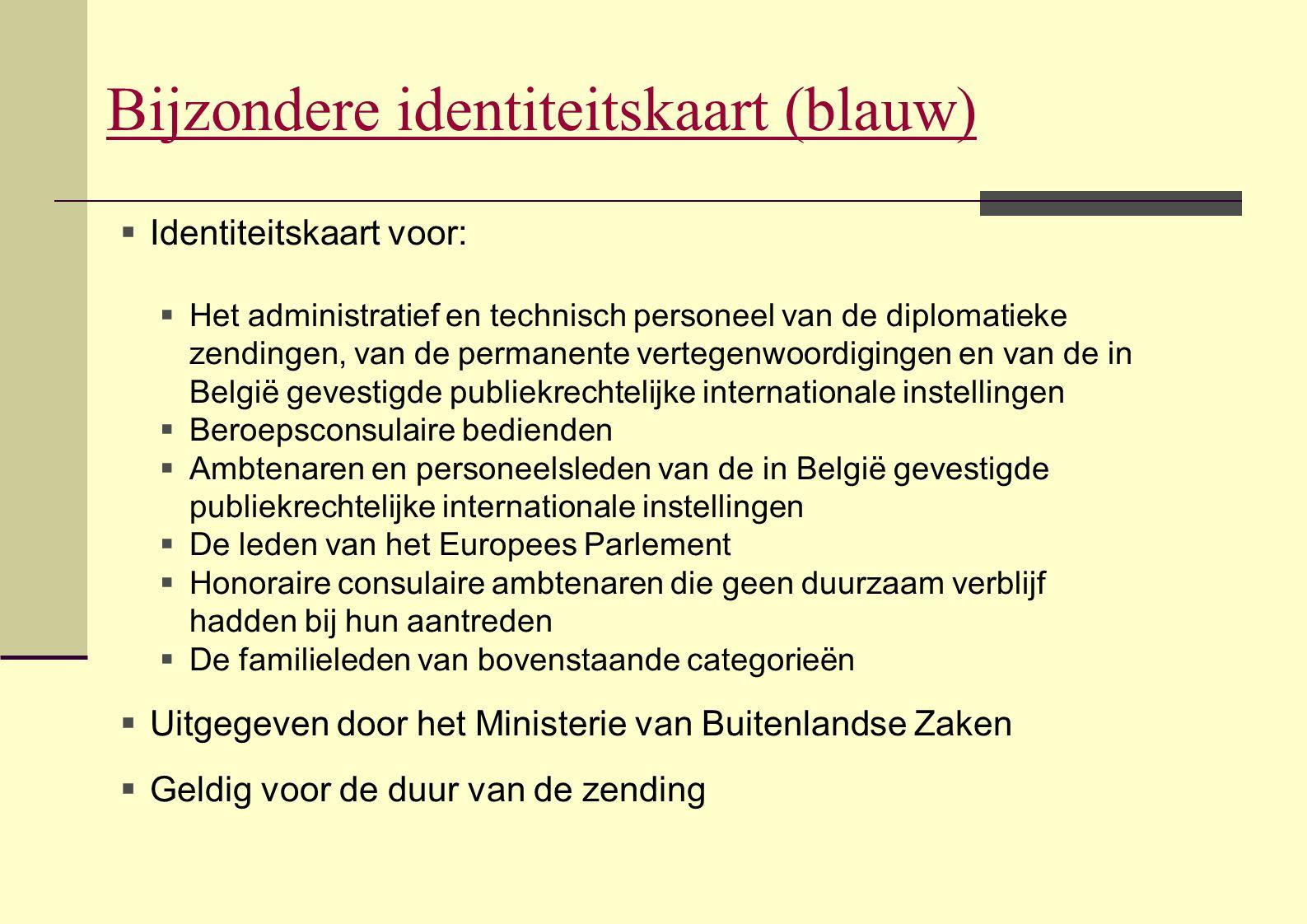  Identiteitskaart voor:  Het administratief en technisch personeel van de diplomatieke zendingen, van de permanente vertegenwoordigingen en van de i