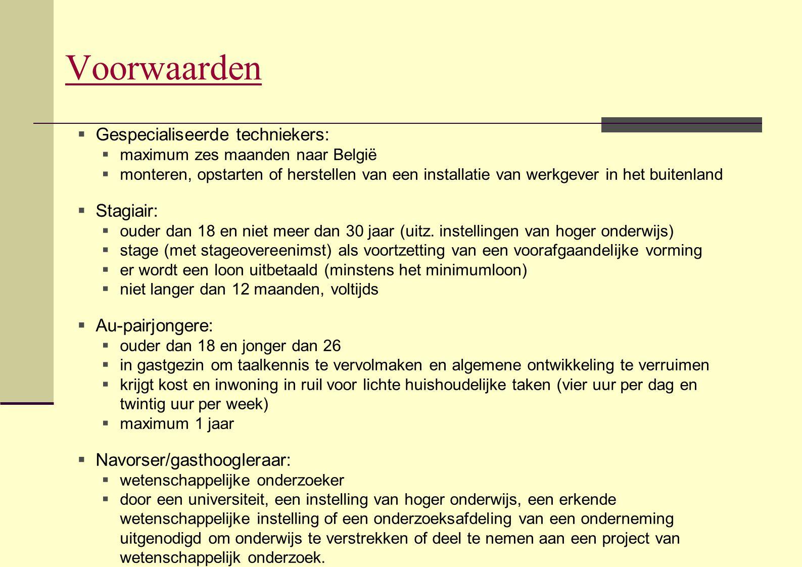 Voorwaarden  Gespecialiseerde techniekers:  maximum zes maanden naar België  monteren, opstarten of herstellen van een installatie van werkgever in