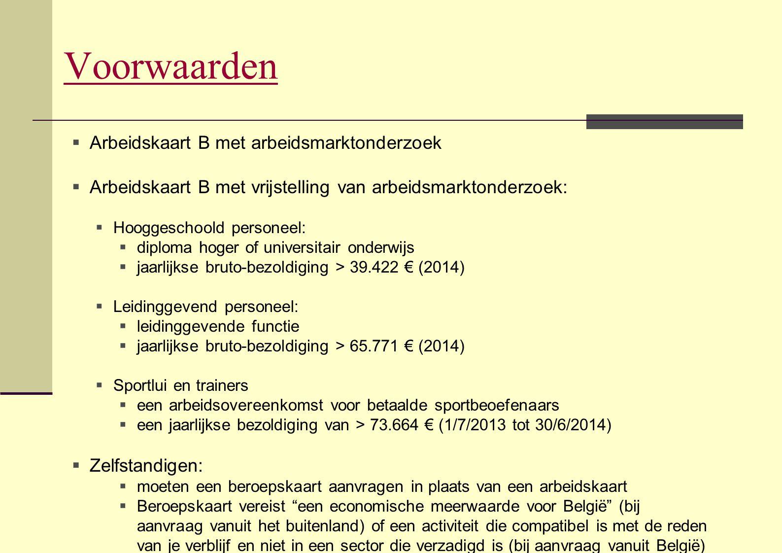 Voorwaarden  Arbeidskaart B met arbeidsmarktonderzoek  Arbeidskaart B met vrijstelling van arbeidsmarktonderzoek:  Hooggeschoold personeel:  diplo