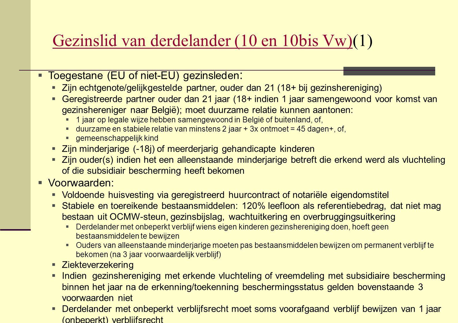 Gezinslid van derdelander (10 en 10bis Vw)Gezinslid van derdelander (10 en 10bis Vw)(1)  Toegestane (EU of niet-EU) gezinsleden :  Zijn echtgenote/g