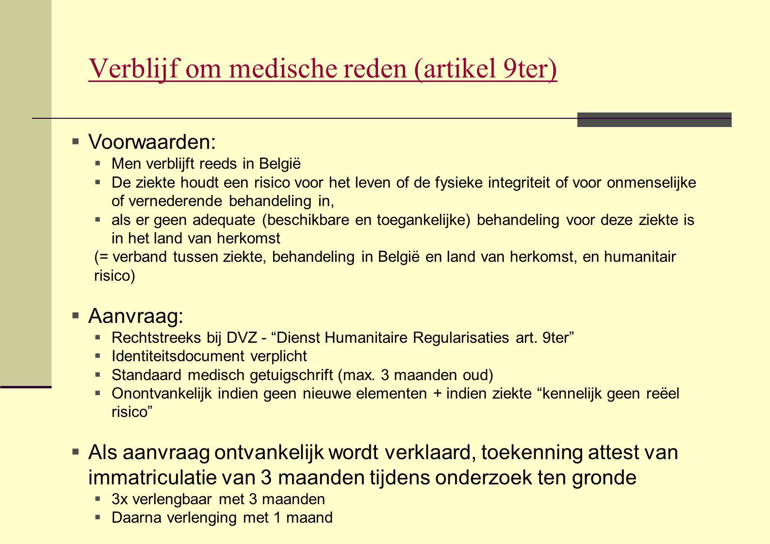 Verblijf om medische reden (artikel 9ter)  Voorwaarden:  Men verblijft reeds in België  De ziekte houdt een risico voor het leven of de fysieke int