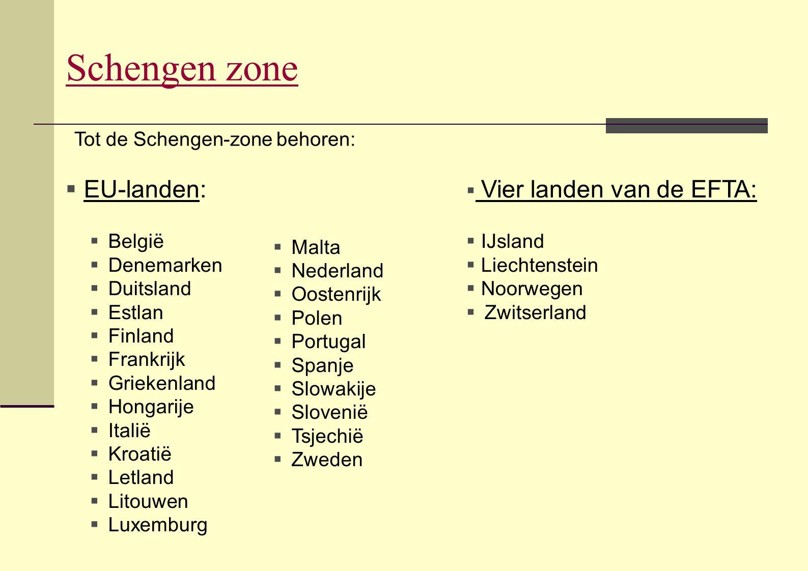 Schengen zone Tot de Schengen-zone behoren:  Vier landen van de EFTA:  IJsland  Liechtenstein  Noorwegen  Zwitserland  EU-landen:  België  Den