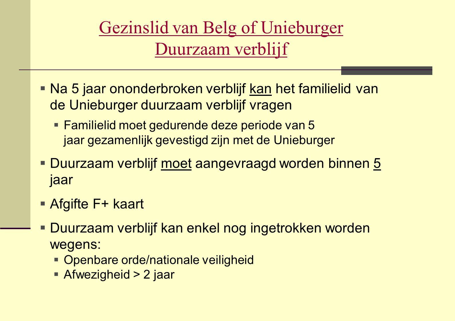 Gezinslid van Belg of Unieburger Duurzaam verblijf  Na 5 jaar ononderbroken verblijf kan het familielid van de Unieburger duurzaam verblijf vragen 