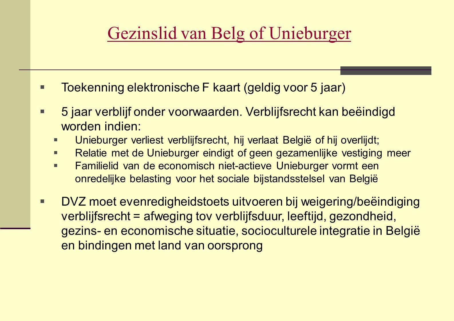 Gezinslid van Belg of Unieburger  Toekenning elektronische F kaart (geldig voor 5 jaar)  5 jaar verblijf onder voorwaarden. Verblijfsrecht kan beëin