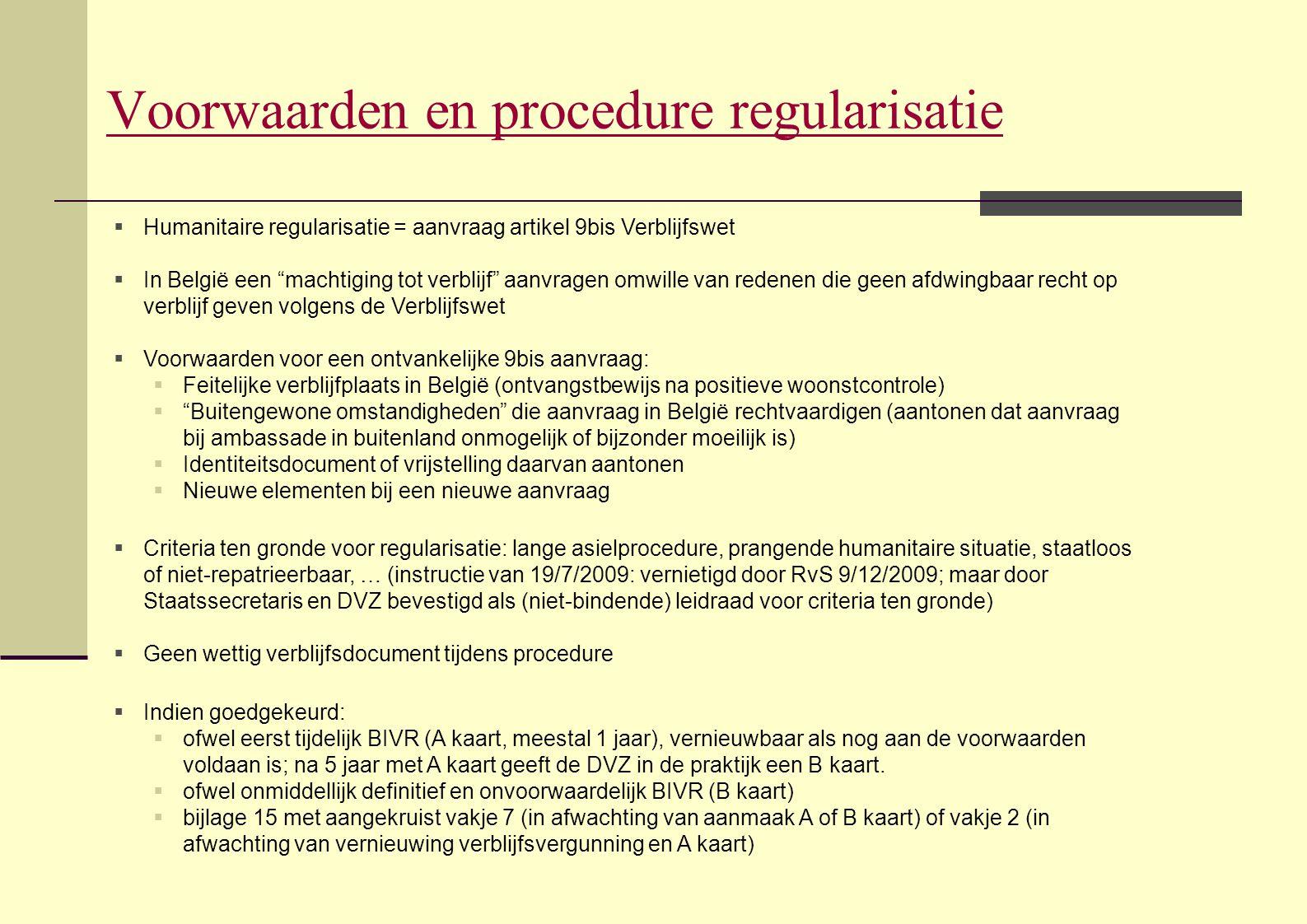 """Voorwaarden en procedure regularisatie  Humanitaire regularisatie = aanvraag artikel 9bis Verblijfswet  In België een """"machtiging tot verblijf"""" aanv"""