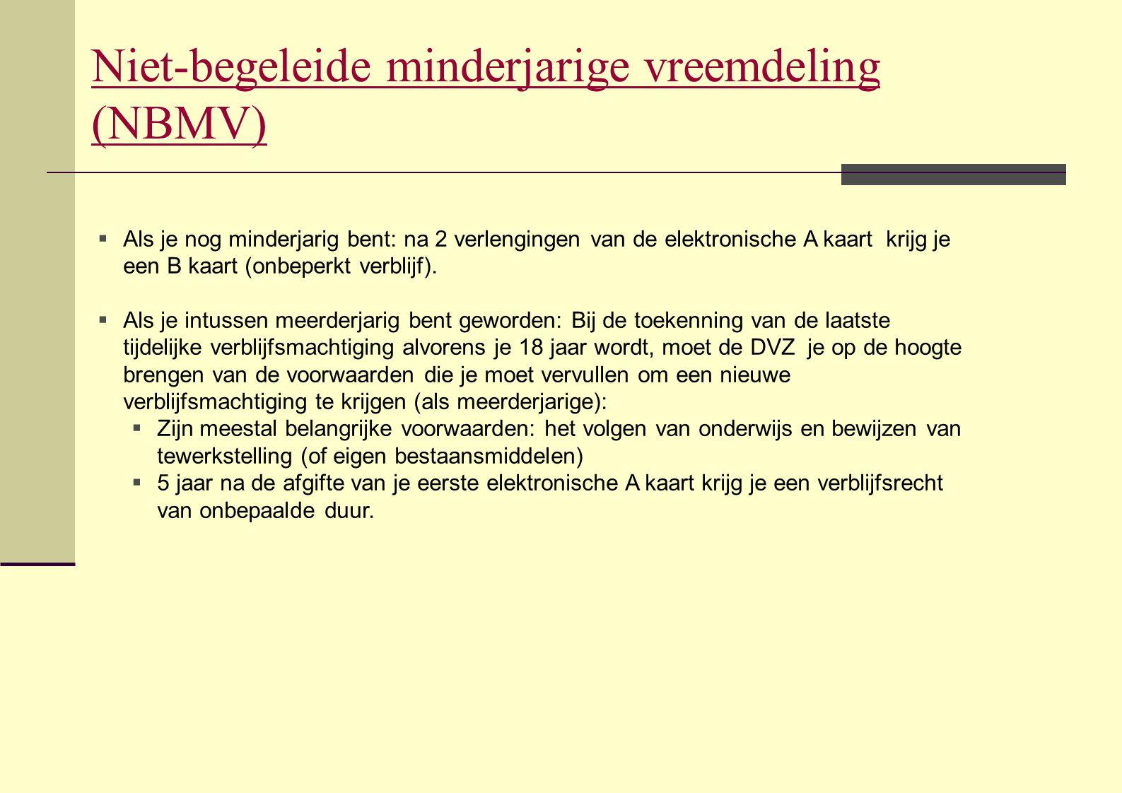 Niet-begeleide minderjarige vreemdeling (NBMV)  Als je nog minderjarig bent: na 2 verlengingen van de elektronische A kaart krijg je een B kaart (onb