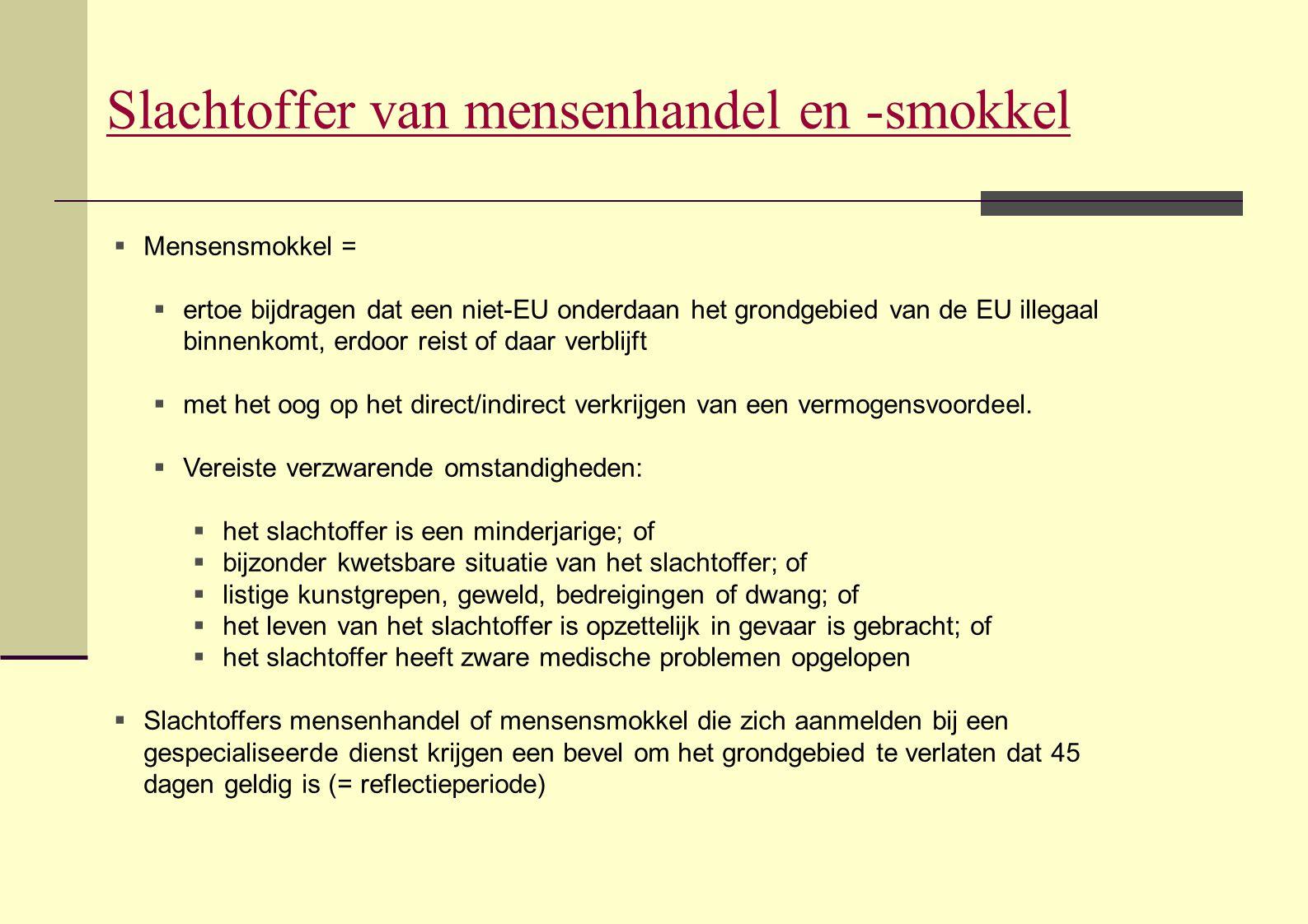 Slachtoffer van mensenhandel en -smokkel  Mensensmokkel =  ertoe bijdragen dat een niet-EU onderdaan het grondgebied van de EU illegaal binnenkomt,