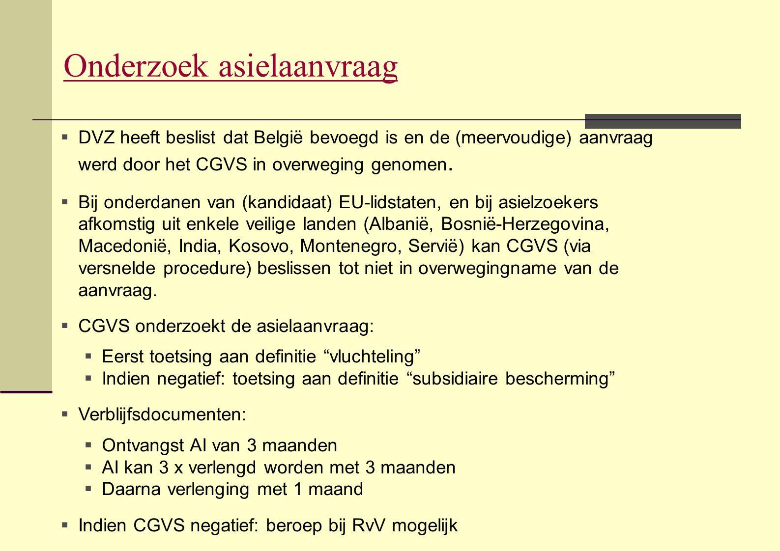 Onderzoek asielaanvraag  DVZ heeft beslist dat België bevoegd is en de (meervoudige) aanvraag werd door het CGVS in overweging genomen.  Bij onderda