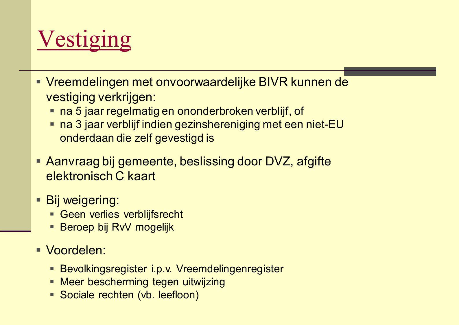 Vestiging  Vreemdelingen met onvoorwaardelijke BIVR kunnen de vestiging verkrijgen:  na 5 jaar regelmatig en ononderbroken verblijf, of  na 3 jaar