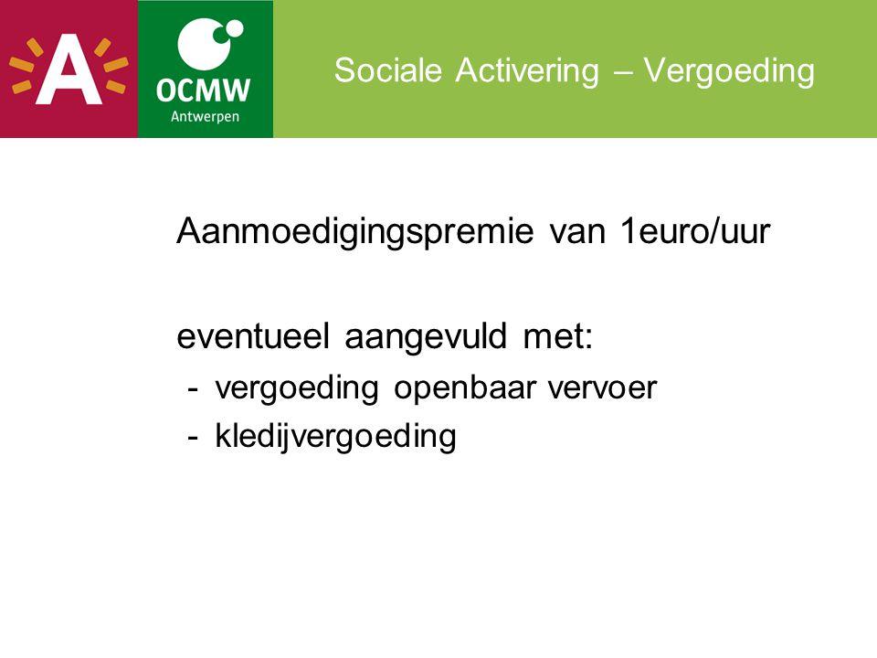 Sociale Activering – Vergoeding Aanmoedigingspremie van 1euro/uur eventueel aangevuld met: -vergoeding openbaar vervoer -kledijvergoeding