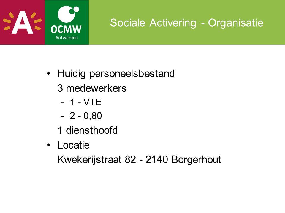 Sociale Activering - Organisatie •Huidig personeelsbestand 3 medewerkers -1 - VTE -2 - 0,80 1 diensthoofd •Locatie Kwekerijstraat 82 - 2140 Borgerhout