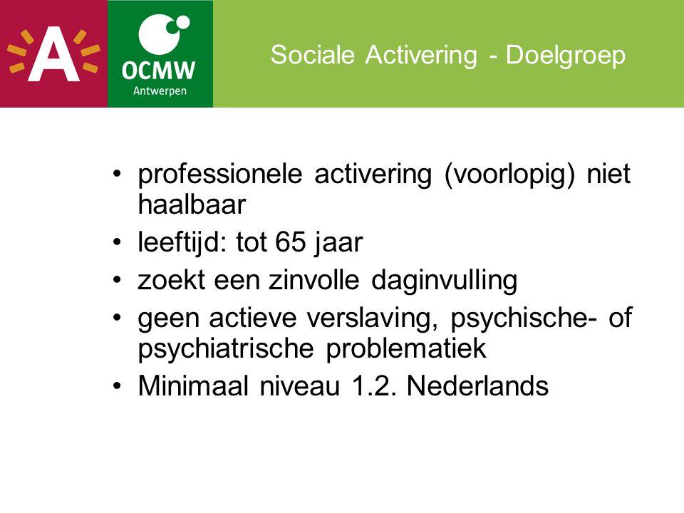 Sociale Activering - Doelgroep •professionele activering (voorlopig) niet haalbaar •leeftijd: tot 65 jaar •zoekt een zinvolle daginvulling •geen actie