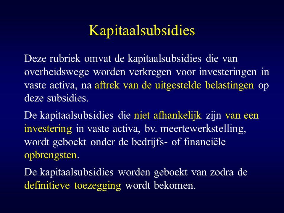 Kapitaalsubsidies Deze rubriek omvat de kapitaalsubsidies die van overheidswege worden verkregen voor investeringen in vaste activa, na aftrek van de