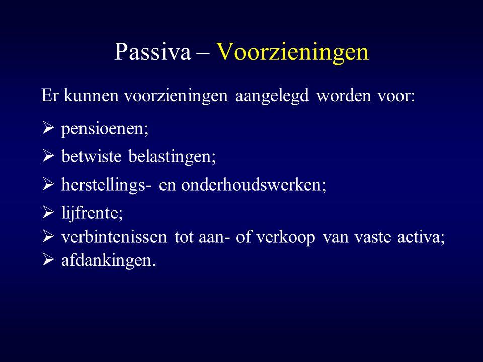 Passiva – Voorzieningen Er kunnen voorzieningen aangelegd worden voor:  herstellings- en onderhoudswerken;  pensioenen;  betwiste belastingen;  li